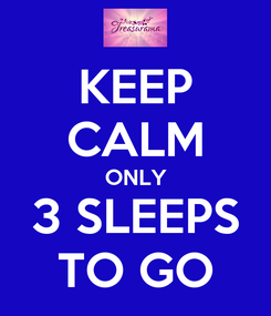 Poster: KEEP CALM ONLY 3 SLEEPS TO GO
