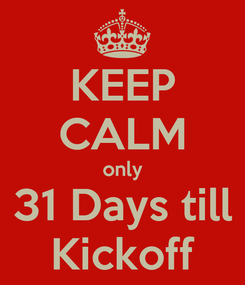 Poster: KEEP CALM only 31 Days till Kickoff