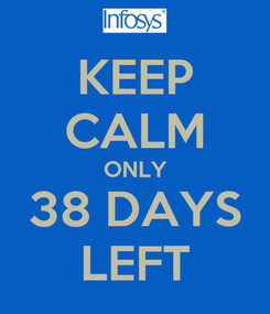 Poster: KEEP CALM ONLY 38 DAYS LEFT