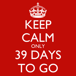 Poster: KEEP CALM ONLY 39 DAYS TO GO