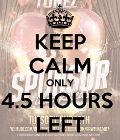 Poster: KEEP CALM ONLY 4.5 HOURS  LEFT