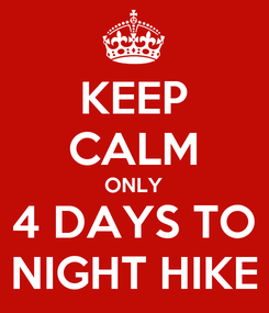 Poster: KEEP CALM ONLY 4 DAYS TO NIGHT HIKE