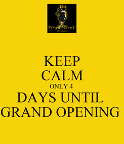 Poster: KEEP CALM ONLY 4  DAYS UNTIL  GRAND OPENING