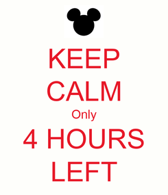 Poster: KEEP CALM Only 4 HOURS LEFT