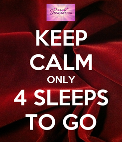 Poster: KEEP CALM ONLY 4 SLEEPS TO GO