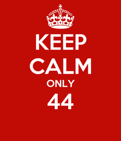 Poster: KEEP CALM ONLY 44
