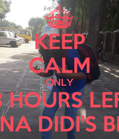 Poster: KEEP CALM ONLY 48 HOURS LEFT  FOR HANNA DIDI'S BIRTHDAY