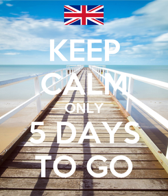 Poster: KEEP CALM ONLY 5 DAYS TO GO