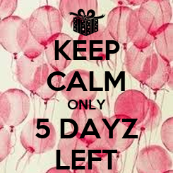 Poster: KEEP CALM ONLY 5 DAYZ LEFT