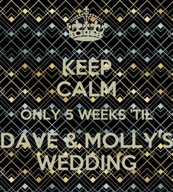 Poster: KEEP CALM ONLY 5 WEEKS 'TIL DAVE & MOLLY'S WEDDING