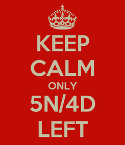 Poster: KEEP CALM ONLY 5N/4D LEFT
