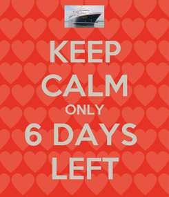 Poster: KEEP CALM ONLY 6 DAYS  LEFT
