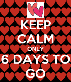 Poster: KEEP CALM ONLY 6 DAYS TO GO