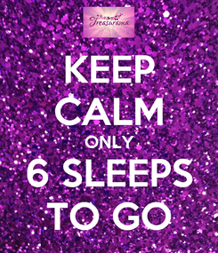 Poster: KEEP CALM ONLY 6 SLEEPS TO GO
