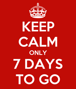 Poster: KEEP CALM ONLY 7 DAYS TO GO