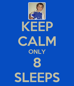 Poster: KEEP CALM ONLY 8 SLEEPS