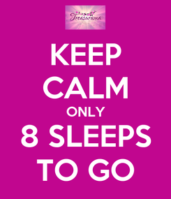 Poster: KEEP CALM ONLY 8 SLEEPS TO GO