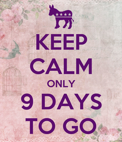 Poster: KEEP CALM ONLY 9 DAYS TO GO