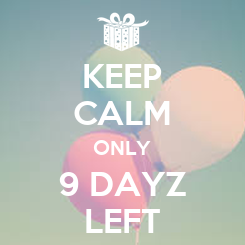 Poster: KEEP CALM ONLY 9 DAYZ LEFT
