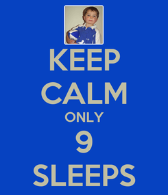 Poster: KEEP CALM ONLY 9 SLEEPS