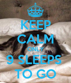 Poster: KEEP CALM ONLY 9 SLEEPS  TO GO