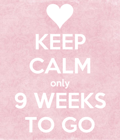 Poster: KEEP CALM only 9 WEEKS TO GO