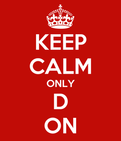 Poster: KEEP CALM ONLY D ON