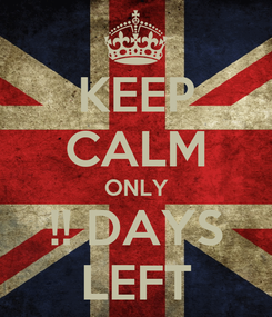 Poster: KEEP CALM ONLY !! DAYS LEFT