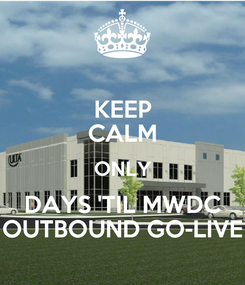 Poster: KEEP CALM ONLY DAYS 'TIL MWDC OUTBOUND GO-LIVE