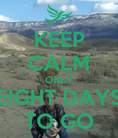 Poster: KEEP CALM ONLY EIGHT DAYS TO GO