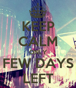 Poster: KEEP CALM ONLY FEW DAYS LEFT
