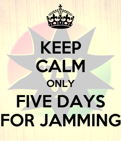 Poster: KEEP CALM ONLY FIVE DAYS FOR JAMMING