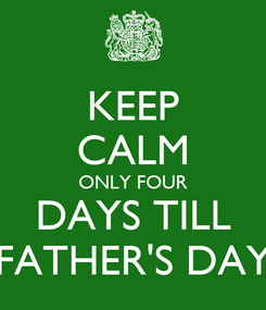 Poster: KEEP CALM ONLY FOUR DAYS TILL FATHER'S DAY