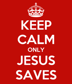 Poster: KEEP CALM ONLY JESUS SAVES