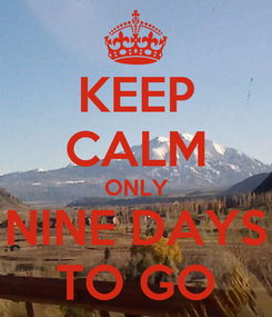 Poster: KEEP CALM ONLY NINE DAYS TO GO