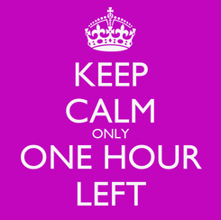 Poster: KEEP CALM ONLY ONE HOUR LEFT