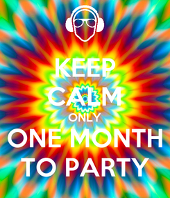 Poster: KEEP CALM ONLY ONE MONTH TO PARTY