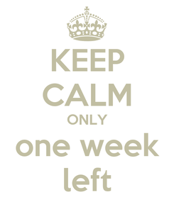 Poster: KEEP CALM ONLY one week left
