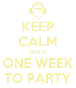 Poster: KEEP CALM ONLY ONE WEEK TO PARTY