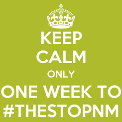 Poster: KEEP CALM ONLY ONE WEEK TO #THESTOPNM