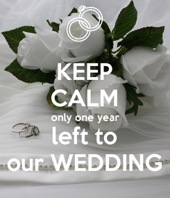 Poster: KEEP CALM only one year left to our WEDDING