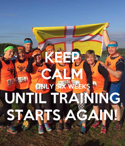Poster: KEEP CALM ONLY SIX WEEKS UNTIL TRAINING STARTS AGAIN!