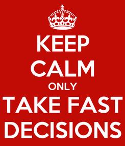 Poster: KEEP CALM ONLY TAKE FAST DECISIONS