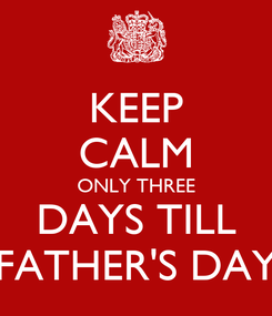 Poster: KEEP CALM ONLY THREE DAYS TILL FATHER'S DAY