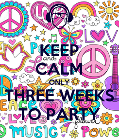 Poster: KEEP CALM ONLY THREE WEEKS TO PARTY