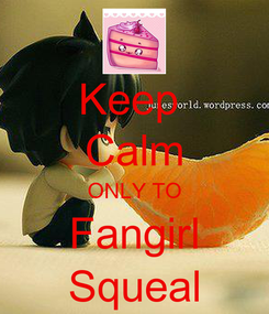 Poster: Keep  Calm ONLY TO Fangirl Squeal
