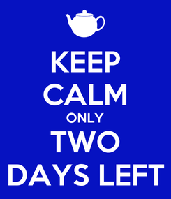 Poster: KEEP CALM ONLY TWO DAYS LEFT