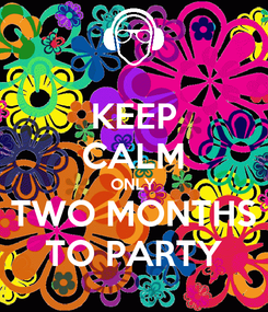 Poster: KEEP CALM ONLY TWO MONTHS TO PARTY
