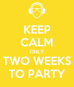 Poster: KEEP CALM ONLY TWO WEEKS TO PARTY