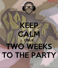 Poster: KEEP CALM ONLY TWO WEEKS TO THE PARTY